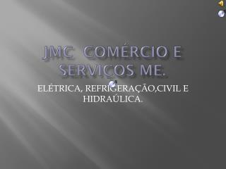 JMC  COMÉRCIO E  SERVIÇOS  ME.