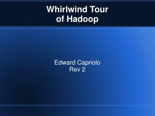 Whirlwind Tour  of Hadoop
