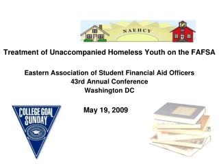 Treatment of Unaccompanied Homeless Youth on the FAFSA  Eastern Association of Student Financial Aid Officers 43rd Annua
