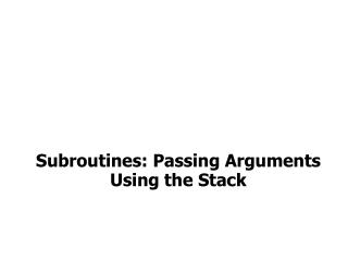 Subroutines: Passing Arguments Using the Stack