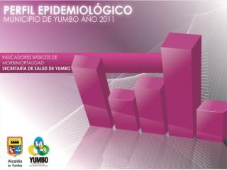 PERFIL EPIDEMIOLOGICO  MUNICIPIO  DE YUMBO AÑO 2011