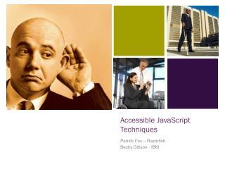 Accessible JavaScript Techniques