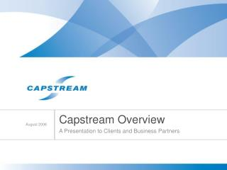 Capstream Overview A Presentation to Clients and Business Partners