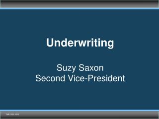 Underwriting Suzy Saxon Second Vice-President