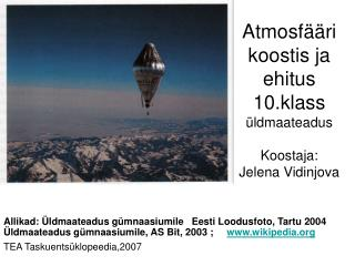 Atmosfääri koostis ja ehitus 10.klass  üldmaateadus Koostaja:  Jelena Vidinjova