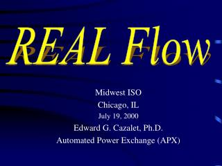 Midwest ISO Chicago, IL July 19, 2000  Edward G. Cazalet, Ph.D. Automated Power Exchange (APX)