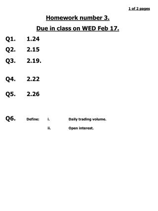 1 of 2 pages Homework number 3.  Due in class on WED Feb 17. Q1. 1.24 Q2. 2.15 Q3. 2.19. Q4.	2.22