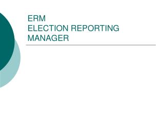 ERM  ELECTION REPORTING MANAGER