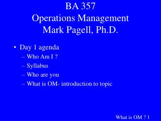 BA 357 Operations Management Mark Pagell, Ph.D.