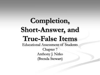 Completion,  Short-Answer, and  True-False Items