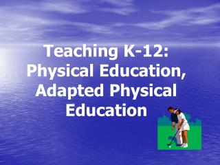 Teaching K-12: Physical Education,  Adapted Physical Education