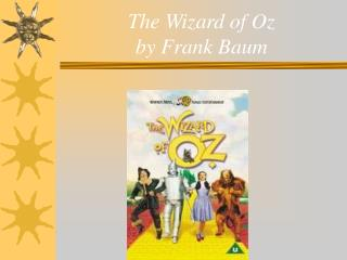The Wizard of Oz  by Frank Baum