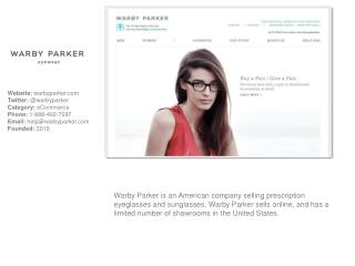 Website:  warbyparker Twitter:  @ warbyparker Category: eCommerce Phone : 1-888-492-7297