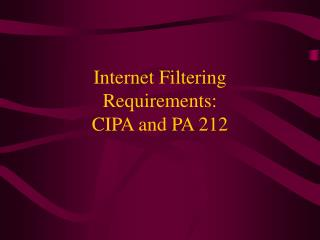 Internet Filtering  Requirements: CIPA and PA 212