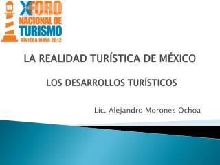 LA REALIDAD TURÍSTICA DE  MÉXICO LOS DESARROLLOS TURÍSTICOS