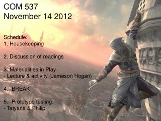 COM 537 November 14 2012 Schedule: Housekeeping Discussion of readings Materialities  in Play
