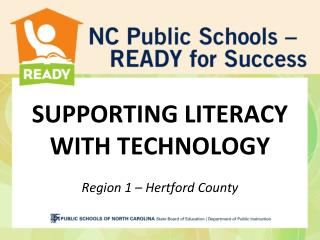 SUPPORTING LITERACY WITH TECHNOLOGY Region  1 –  Hertford County