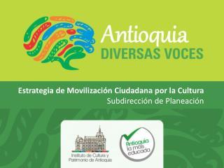 Estrategia de Movilización Ciudadana por la Cultura Subdirección de  Planeación
