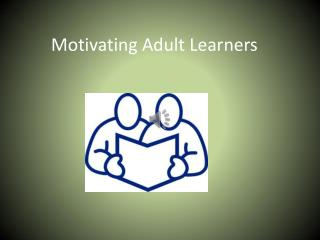 Motivating  A dult Learners