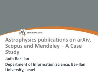 Astrophysics publications on  arXiv , Scopus and  Mendeley  � A Case  Study Judit  Bar- Ilan