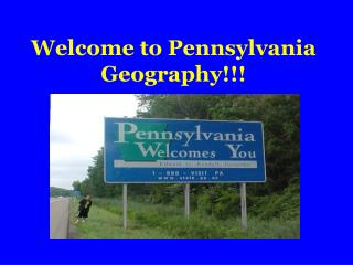 Welcome to Pennsylvania Geography!!!