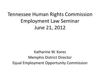 Tennessee Human Rights Commission Employment Law Seminar June 21, 2012