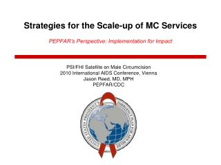 Strategies for the Scale-up of MC Services PEPFAR's Perspective: Implementation for Impact