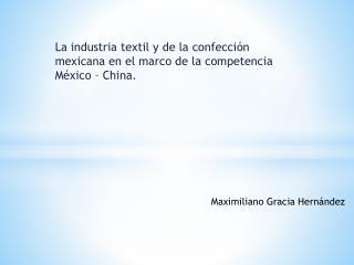 La industria textil y de la confección mexicana en el marco de la competencia México – China.