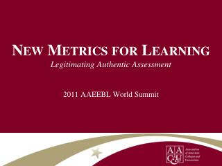 New Metrics for Learning Legitimating Authentic Assessment 2011 AAEEBL World Summit