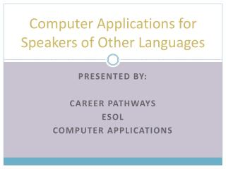 Computer Applications for Speakers of Other Languages
