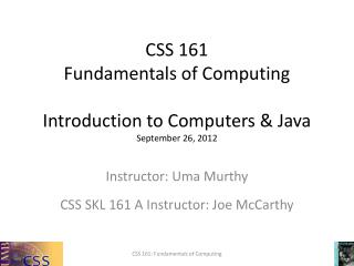 CSS 161 Fundamentals of Computing Introduction to Computers & Java September 26, 2012