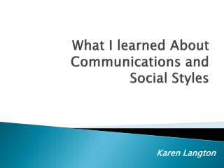 What I learned About Communications and  Social Styles