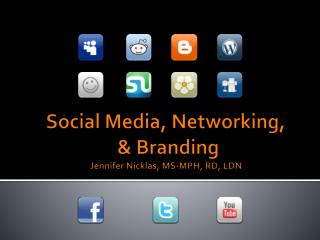 Social Media, Networking,  & Branding Jennifer Nicklas, MS-MPH, RD, LDN