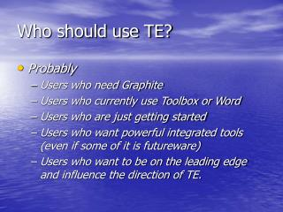 Who should use TE?