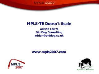 MPLS-TE Doesn't Scale Adrian Farrel Old Dog Consulting adrian@olddog.co.uk
