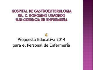 HOSPITAL  DE GASTROENTEROLOGIA  DR . C. BONORINO  UDAONDO Sub-gerencia de enfermería