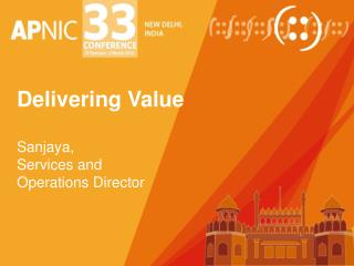 Delivering Value Sanjaya , Services and  Operations Director