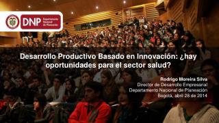 Desarrollo Productivo Basado en  Innovación: ¿ hay  oportunidades para el sector salud?