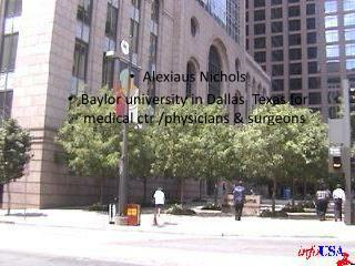 Alexiaus Nichols  Baylor university in Dallas  Texas for medical ctr /physicians & surgeons