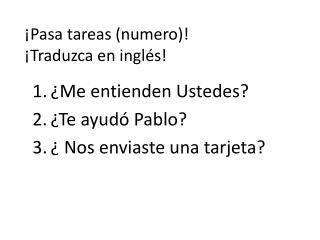 ¡ Pasa tareas  ( numero )! ¡ Traduzca  en  inglés !