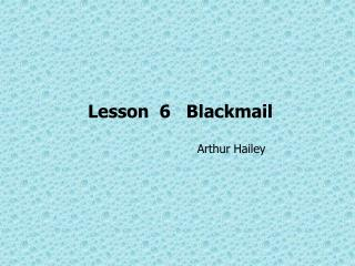 Lesson  6   Blackmail                                                                                            Arthur