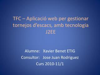 TFC –  Aplicació  web per gestionar  tornejos d'escacs ,  amb tecnologia  J2EE