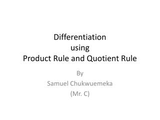 Differentiation  using  Product Rule and Quotient Rule