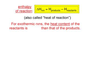 For exothermic rxns, the  heat content  of the reactants is   larger   than that of the products.