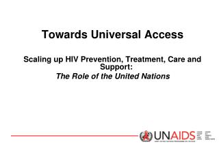 Towards Universal Access  Scaling up HIV Prevention, Treatment, Care and Support:
