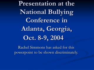 Presentation at the National Bullying Conference in  Atlanta, Georgia,  Oct. 8-9, 2004
