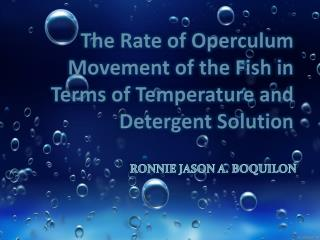 The  Rate of Operculum Movement of the Fish in Terms of Temperature and Detergent Solution