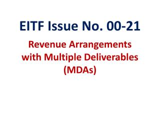 EITF Issue No. 00-21 Revenue Arrangements  with Multiple Deliverables (MDAs)