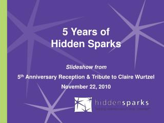 5 Years of Hidden Sparks Slideshow from 5 th  Anniversary Reception & Tribute to Claire Wurtzel