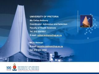 UNIVERSITY OF PRETORIA Ms Celisa Anthony Coordinator: Admission and Selection